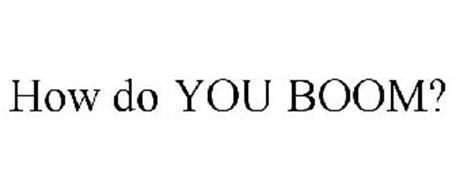 HOW DO YOU BOOM?