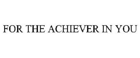 FOR THE ACHIEVER IN YOU