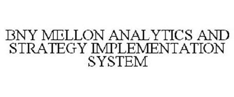 BNY MELLON ANALYTICS AND STRATEGY IMPLEMENTATION SYSTEM