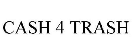 CASH 4 TRASH