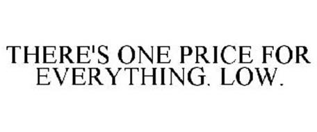 THERE'S ONE PRICE FOR EVERYTHING. LOW.