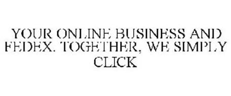 YOUR ONLINE BUSINESS AND FEDEX. TOGETHER, WE SIMPLY CLICK