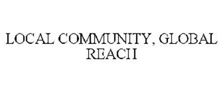 LOCAL COMMUNITY, GLOBAL REACH