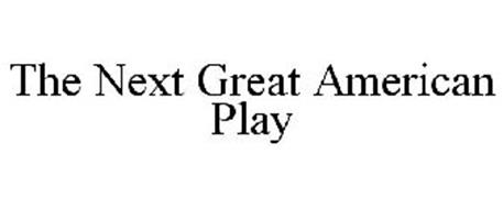 THE NEXT GREAT AMERICAN PLAY
