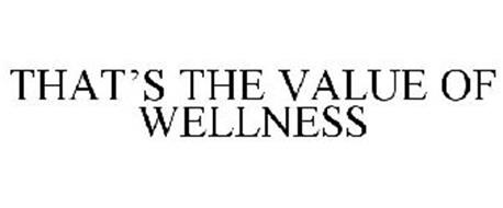 THAT'S THE VALUE OF WELLNESS