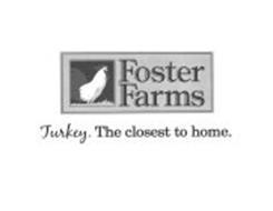 FOSTER FARMS TURKEY. THE CLOSEST TO HOME.