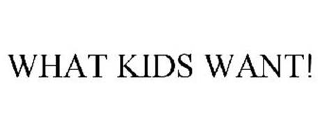 WHAT KIDS WANT!