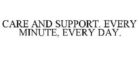 CARE AND SUPPORT. EVERY MINUTE, EVERY DAY.