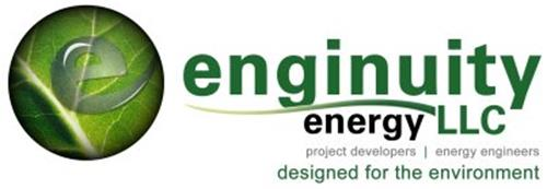 E ENGINUITY ENERGY LLC PROJECT DEVELOPERS ENERGY ENGINEERS DESIGNED FOR THE ENVIRONMENT