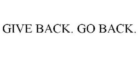 GIVE BACK. GO BACK.