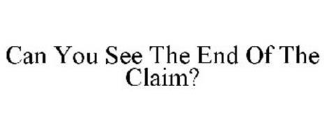 CAN YOU SEE THE END OF THE CLAIM?