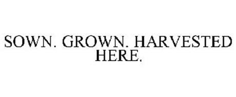 SOWN. GROWN. HARVESTED HERE.