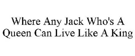 WHERE ANY JACK WHO'S A QUEEN CAN LIVE LIKE A KING
