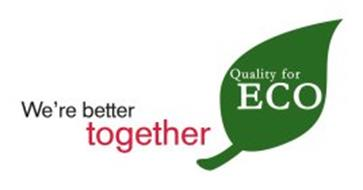 WE'RE BETTER TOGETHER QUALITY FOR ECO