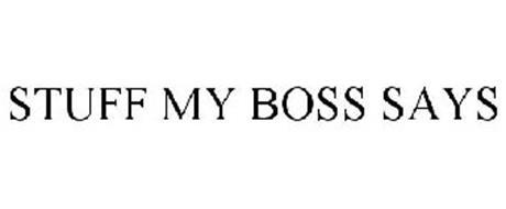 STUFF MY BOSS SAYS