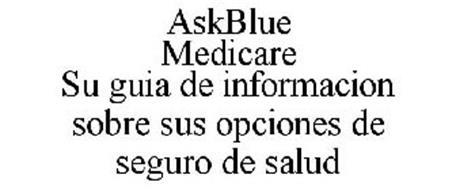 ASKBLUE MEDICARE SU GUIA DE INFORMACION SOBRE SUS OPCIONES DE SEGURO DE SALUD