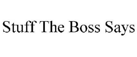 STUFF THE BOSS SAYS