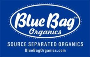 BLUE BAG ORGANICS SOURCE SEPARATED ORGANICS WWW.BLUEBAGORGANICS.COM