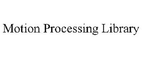 MOTION PROCESSING LIBRARY