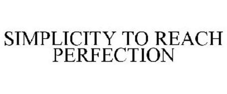 SIMPLICITY TO REACH PERFECTION