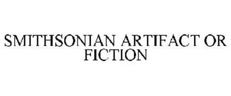 SMITHSONIAN ARTIFACT OR FICTION