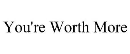 YOU'RE WORTH MORE