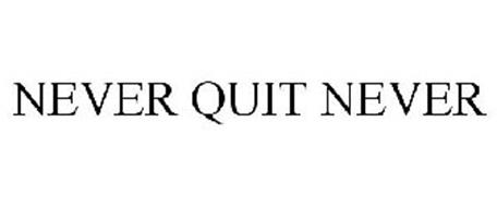 NEVER QUIT NEVER