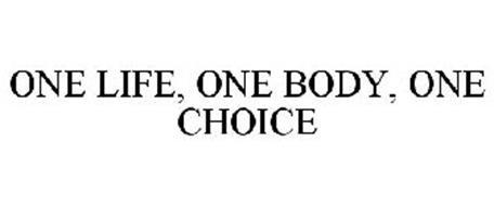 ONE LIFE, ONE BODY, ONE CHOICE