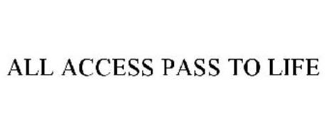 ALL ACCESS PASS TO LIFE