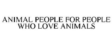 ANIMAL PEOPLE FOR PEOPLE WHO LOVE ANIMALS