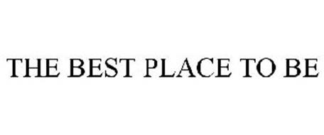 THE BEST PLACE TO BE