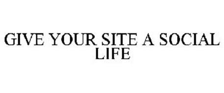 GIVE YOUR SITE A SOCIAL LIFE
