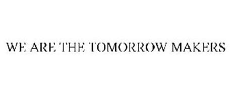 WE ARE THE TOMORROW MAKERS
