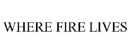 WHERE FIRE LIVES