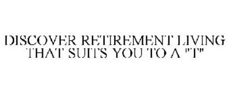 DISCOVER RETIREMENT LIVING THAT SUITS YOU TO A