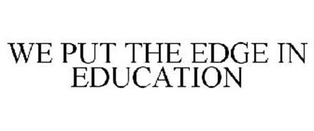 WE PUT THE EDGE IN EDUCATION