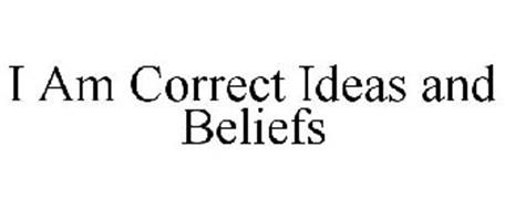 I AM CORRECT IDEAS AND BELIEFS