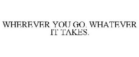 WHEREVER YOU GO. WHATEVER IT TAKES.