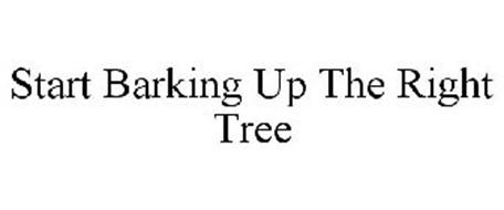 START BARKING UP THE RIGHT TREE