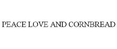 PEACE LOVE AND CORNBREAD