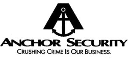 A ANCHOR SECURITY CRUSHING CRIME IS OUR BUSINESS