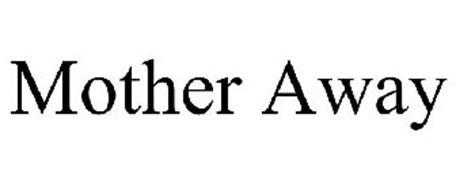 MOTHER AWAY