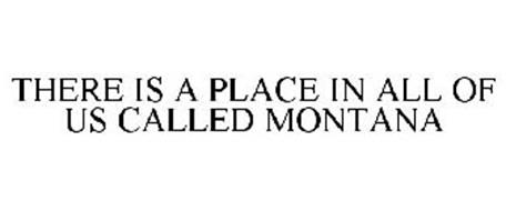 THERE IS A PLACE IN ALL OF US CALLED MONTANA