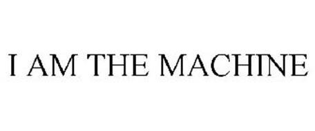 I AM THE MACHINE
