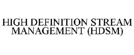 HIGH DEFINITION STREAM MANAGEMENT (HDSM)