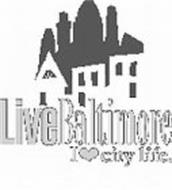 LIVE BALTIMORE I LOVE CITY LIFE