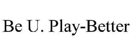 BE U. PLAY BETTER.