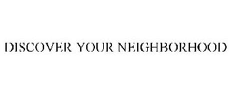 DISCOVER YOUR NEIGHBORHOOD