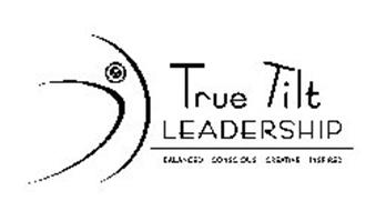 TRUE TILT LEADERSHIP BALANCED CONSCIOUS CREATIVE INSPIRED