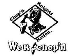 CHOP'N KNIGHTS NATION, WE R CHOP'N